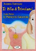 Il Mito di Trìveland - Libro Primo - Le Prescelte Creature