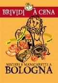 Misteri e manicaretti  a Bologna